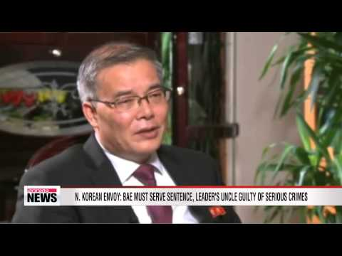 North Korean envoy: Kenneth Bae must serve sentence, leader's uncle guilty of 'tremendous crimes'