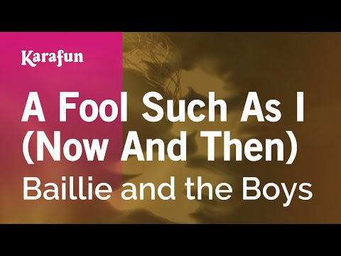 Karaoke A Fool Such As I (Now And Then) - Baillie and the Boys *