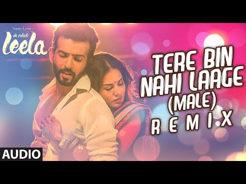 'tere Bin Nahi Laage (male)'  - Remix Full Audio Song | Sunny Leone | Ek Paheli Leela video