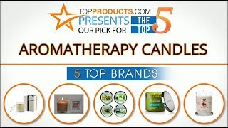 Best Aromatherapy Candle Reviews 2017 – How to Choose the Best Aromatherapy Candle