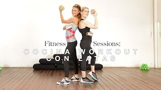 Fitness Sessions: Cocina Workout con Latas | The Beauty Effect