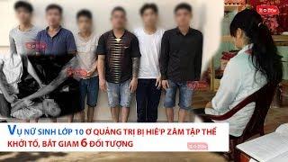 Vụ nữ sinh lớp 10 ơ Quảng Trị bị hiê'p zâm tập thể Khởi tố, bắt giam 6 đối tượng