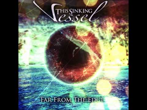 This Sinking Vessel - Far From The Edge
