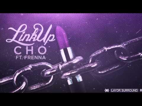 CHO - LINK UP [FT. FRENNA] + DL