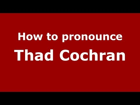 How to pronounce Thad Cochran (American English/US) - PronounceNames.com