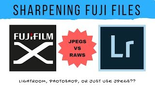 Sharpening Fuji Files in Lightroom vs Fujifilm's Jpegs