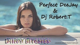 Perfect DeeJay & Dj Robert.T - Dirty Bitches ( Extended Version )