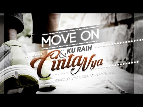 Ceramah Agama Islam: Move On Dan Ku Raih CintaNya (Ustadz Dr. Syafiq Riza Basalamah, M.A.)
