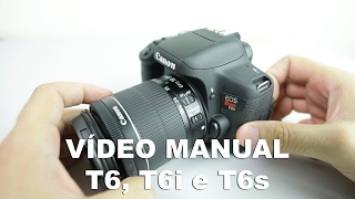 Vídeo manual - T6, T6i e T6s