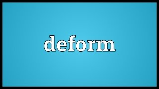 Deform Meaning