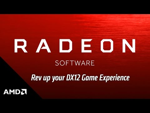 Radeon Software: Rev up your DirectX® 12 game experience