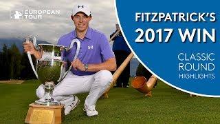 Matt Fitzpatrick's 2017 Omega European Masters Win   Classic Round Highlights