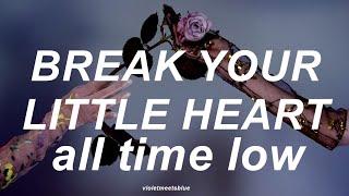 break your little heart - all time low // lyrics