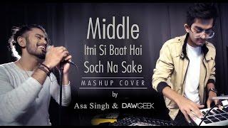 Download Middle Itni Si Baat Hai Soch Na Sake Mashup Cover | DAWgeek & Asa Singh 3Gp Mp4