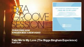 Ralf Gum - Take Me to My Love - The Bigga Bingham Experience - IbizaGrooveSession
