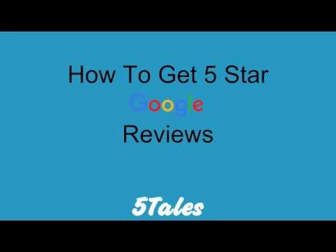 How To Get 5 Star Google Business Reviews