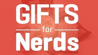 Coolest gifts for nerds