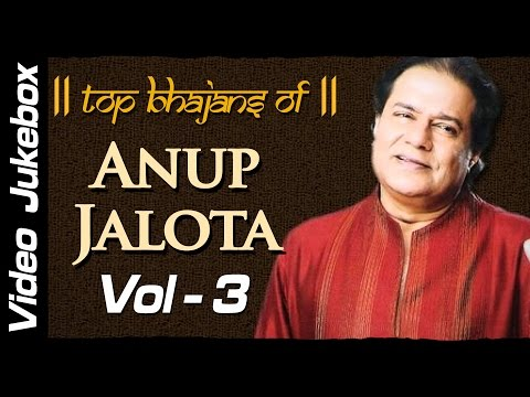 Top Bhajans by Anup Jalota - Vol: 3 | Popular 18 Bhakti Songs in Hindi
