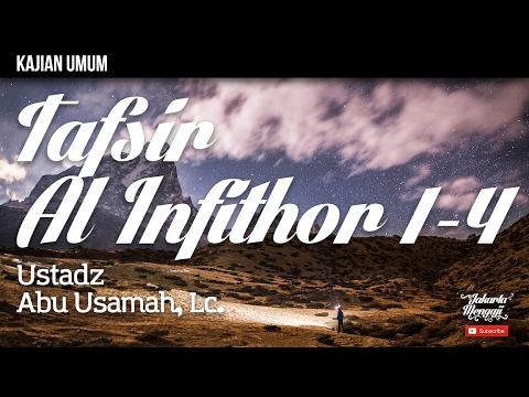 Kajian Islam : Tafsir Surat Al Infithor Ayat 1-4 - Ustadz Abu Usamah, Lc.