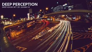 Deep Perception | Deep House Set | 2018 Mixed By Johnny M