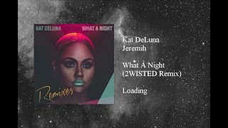 Kat DeLuna - What A Night featuring Jeremih (2WISTED Remix)