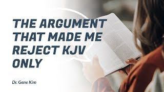 The Argument that Made Me Reject KJV Only - Dr. Gene Kim