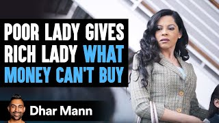 Poor Woman Gives Rich Lady A Gift She Can't Buy | Dhar Mann