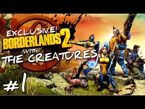 Borderlands 2 w/ The Creatures Episode 1 (Exclusive)