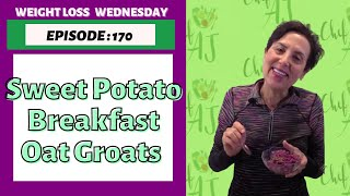 SWEET POTATO SPICE BREAKFAST OAT GROATS - WEIGHT LOSS WEDNESDAY - EPISODE 170