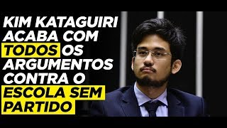KIM KATAGUIRI ACABA COM TODOS OS ARGUMENTOS CONTRA O ESCOLA SEM PARTIDO