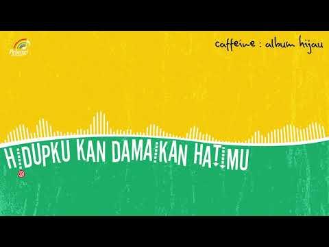 Download Caffeine - Hidupku Kan Damaikan Hatimu  Audio Mp4 baru