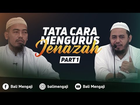 Tata Cara Mengurus Jenazah, Bag I - Ustadz Dr. Fauzi Basulthana, M.PD.I & Ustadz Ainurrofq, Lc
