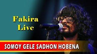 SOMOY GELE SADHON HOBENA   Fakira Live   Ft. Timir Biswas