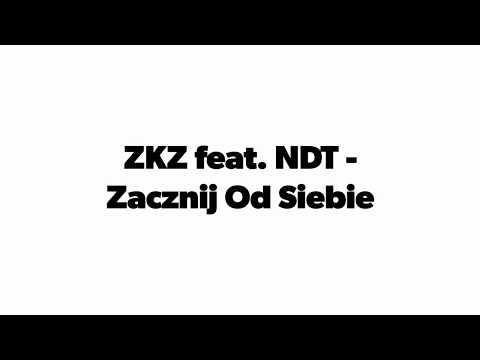 ZKZ Feat. NDT - ZACZNIJ OD SIEBIE.