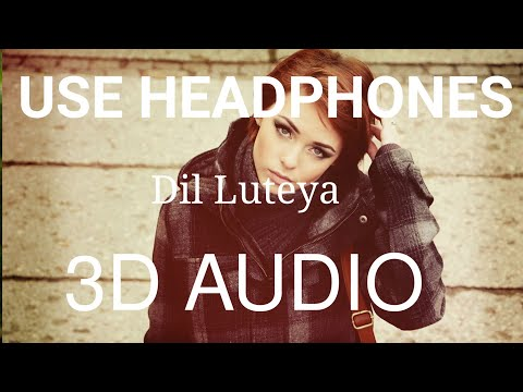 Dil Luteya | 3D Audio Song | Bass Boosted | Jazzy b thumbnail