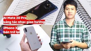 S News t1/T2: iPhone X bán trở lại, AI của Mate 20 Pro soạn nhạc giao hưởng, FBI gài bẫy Huawei
