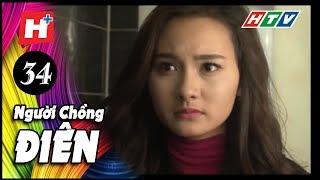 Người Chồng Điên - Tập 34 | Phim Tâm Lý Việt Nam 2017