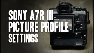 SONY A7RIII - My Picture Profile Settings / How I expose S-Log 2