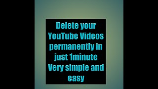 How to delete a video permanently from your you tube channel in just 1 minute