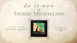 Watch Ingrid Michaelson Do It Now video