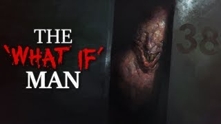 """The 'What If' Man"" Creepypasta"