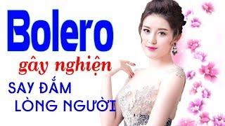 Bolero Trữ Tình Gây Nghiện - LK Nhạc Vàng Bolero Xưa Sến Say Đắm Lòng Người Chấn Động Con Tim