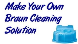 Make Your Own Braun Cleaning Solution