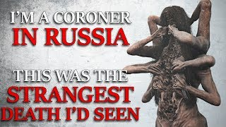 """I am a coroner in Russia. This was the strangest death of my career"" Creepypasta"
