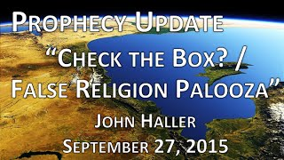 "2015 09 27 John Haller Prophecy Update ""Check the Box? / False Religion Palooza!"""