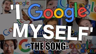The 'I Google Myself' Song