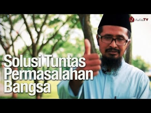 Ceramah Singkat: Solusi Tuntas Permasalahan Bangsa - Ustadz Dr. Muhammad Arifin Badri, MA