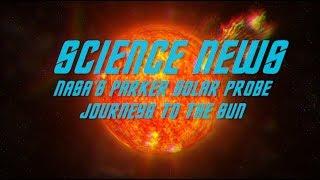 NASA's Parker Solar Probe journeys to the sun | Science News