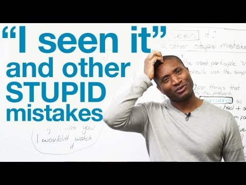 &quot;I seen it&quot; and other stupid mistakes