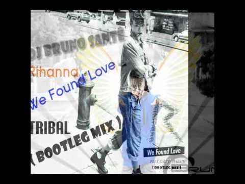 Rihanna - We found Love ( Bruno Santê Bootleg Mix ) LINK DOWNLOAD FREE